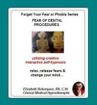 Forget Your Fear or Phobia:  Fear of Dental Procedures
